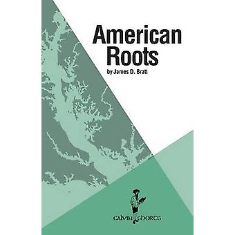 American Roots by Bratt & James D.