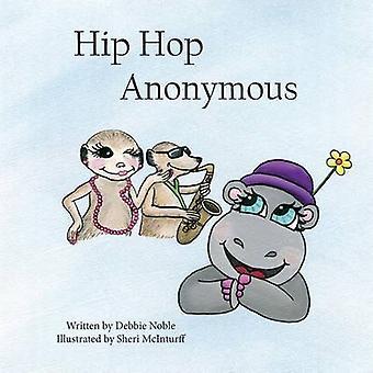 Hip Hop Anonymous by Noble & Debbie