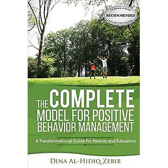 The COMPLETE Model for Positive Behavior Management  A Transformational Guide for Parents and Educators by Zebib & Dina AlHidiq