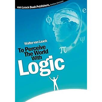 To Perceive the world with logic by Laack & Walter van