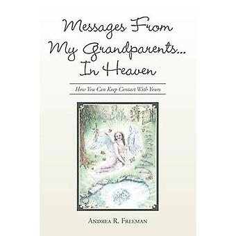 Messages From My Grandparents... In Heaven How You Can Keep Contact With Yours by Freeman & Andrea R.