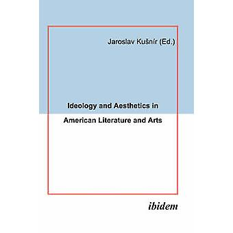 Ideology and Aesthetics in American Literature and Arts. by Kunr & Jaroslav