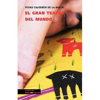 El gran teatro del mundo by Caldern de la Barca & Pedro de