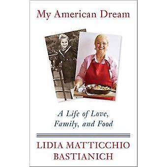 My American Dream - A Life of Love - Family - and Food by Lidia Mattic