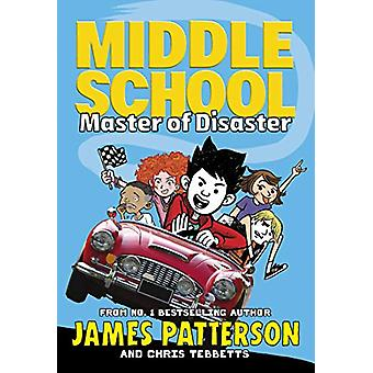 Middle School - Master of Disaster - (Middle School 12) by James Patter