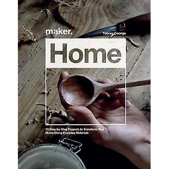 Maker.Home - 15 Step-by-Step Projects to Transform Your Home by Tobias