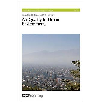 Air Quality in Urban Environments by R. M. Harrison - R. E. Hester -