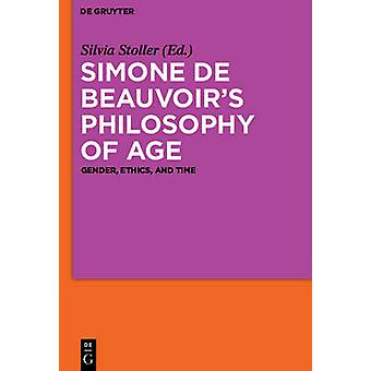 Simone de Beauvoir's Philosophy of Age - Gender - Ethics - and Time by