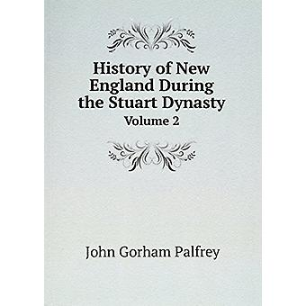 History of New England During the Stuart Dynasty - Volume 2 by Gorham