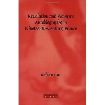 Revolution and Women's Autobiography in Nineteenth-Century France by