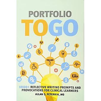 Portfolio to Go: 1000 Reflective Writing Prompts and Provocations for Clinical Learners