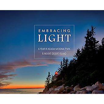 Embracing Light - A Year in Acadia National Park and Mount Desert Isla