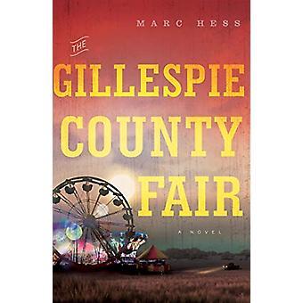The Gillespie County Fair - A Novel by Marc Hess - 9781626346048 Book