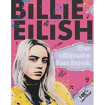 Billie Eilish - O Guia Final (100% Não Oficial) por Sally Morgan -
