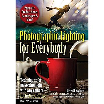 Photographic Lighting for Everybody - Techniques for Mastering Light W