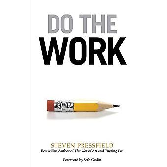 Do the Work: Overcome Resistance and Get Out of Your Own Way