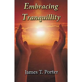Embracing Tranquillity by Porter & James T.