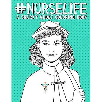Nurse Life: A Snarky Adult� Coloring Book