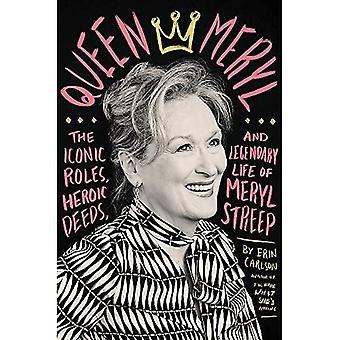 Queen Meryl: The Iconic Roles, Heroic Deeds en Legendary Life of Meryl Streep