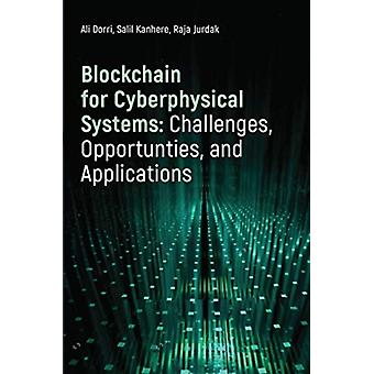 Blockchain for Cyberphysical Systems Challenges Opportunities and Applications by Dorri & AliKanhere & SalilJurdak & Raja