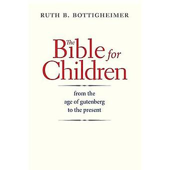 The Bible for Children - From the Age of Gutenberg to the Present by R
