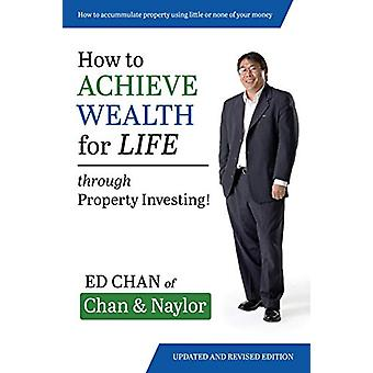 How To Achieve Wealth For Life - Through Property Investing by Edward