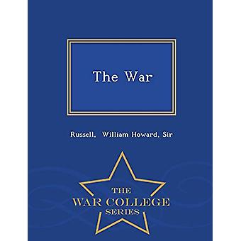 The War - War College Series by Sir Russell William Howard - 97812973