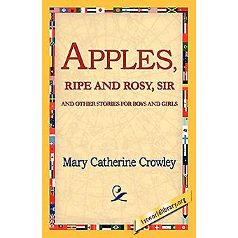 Apples - Ripe and Rosy - Sir - by Mary Catherine Crowley - 9781421811