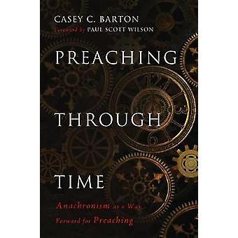 Preaching Through Time by Casey C Barton - 9781498234641 Book