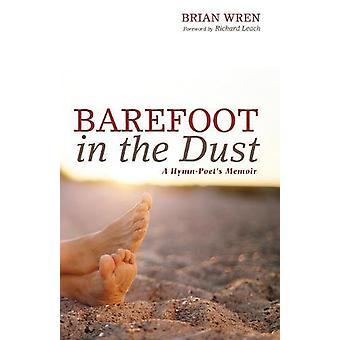 Barefoot in the Dust - A Hymn-Poet's Memoir by Brian a Wren - 97814982