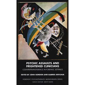 Psychic Assaults and Frightened Clinicians by Edited by John Gordon & Edited by Gabriel Kirtchuk