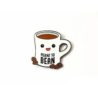 Coffee Hard Enamel Pin Meant To Bean