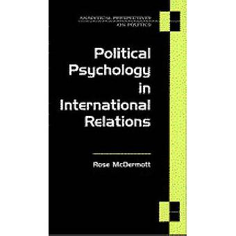 Political Psychology in International Relations by Rose McDermott