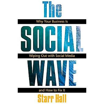 The Social Wave   Why Your Business is Wiping Out with Social Media and How to Fix It by Starr Hall