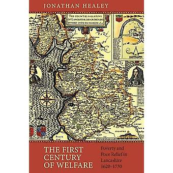 The First Century of Welfare Poverty and Poor Relief in Lancashire 16201730 by Healey & Jonathan