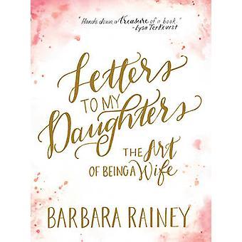 Brev til mine døtre - kunsten å være en kone av Barbara Rainey-