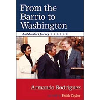 From the Barrio to Washington - An Educator's Journey by Armando Rodri