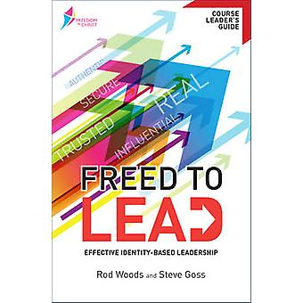 Freed to Lead (Course Leader's Guide) - Effective Identity-Based Leade