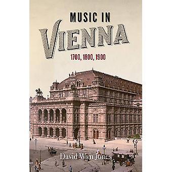 Music in Vienna - 1700 - 1800 - 1900 by David Wyn Jones - 978178327107