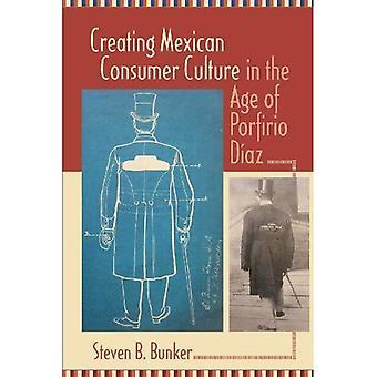 Creating Mexican Consumer Culture in the Age of Porfirio Do�az