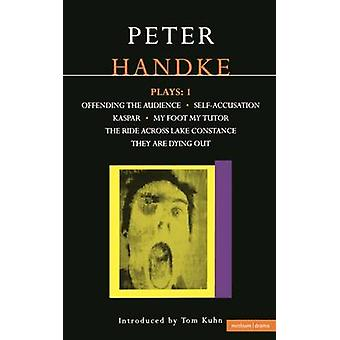 Handke Plays 1 Offending the Audience SelfAccusation Kaspar My Foot My Tutor the Ride Across Lake Constance and They Are Dyi by Handke & Peter