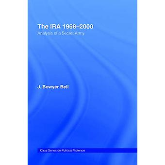 The IRA 19682000 Analysis of a Secret Army by Bell & J. Bowyer