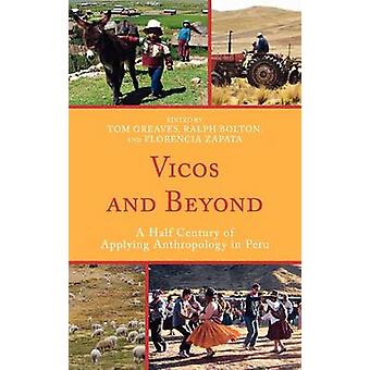 Vicos and Beyond A Half Century of Applying Anthropology in Peru by Greaves & Tom