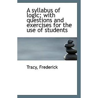 A Syllabus of Logic with Questions and Exercises for the Use of Students by Tracy Frederick