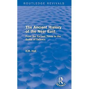Die alte Geschichte des vorderen Orients von den frühesten Zeiten zur Schlacht von Salamis durch Hall & H.R.