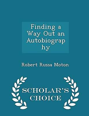Finding a Way Out an Autobiography  Scholars Choice Edition by Moton & Robert Russa