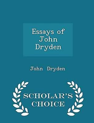 Essays of John Dryden  Scholars Choice Edition by Dryden & John