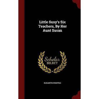 Little Susys Six Teachers By Her Aunt Susan by Prentiss & Elizabeth