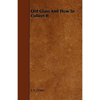 Old Glass and How to Collect It by Lewis & Jon S.