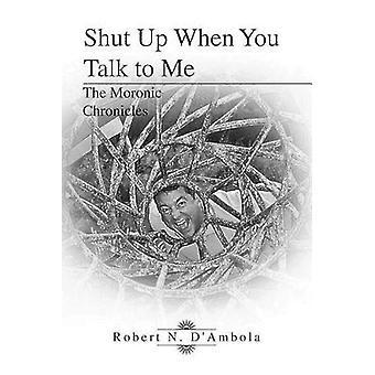 Shut Up, als je met Me de debiele Chronicles door DAmbola & Robert praten